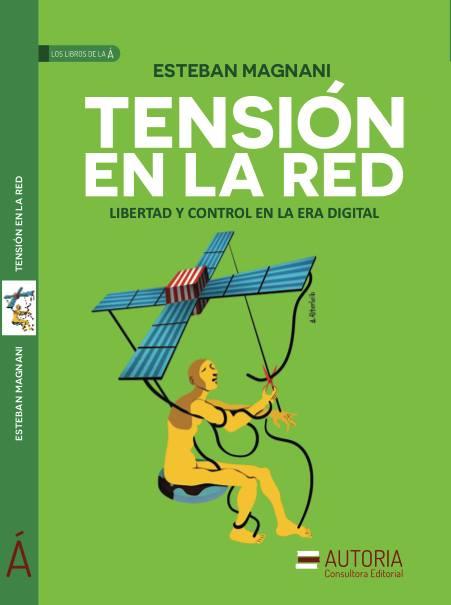 Tensión en la red: Libertad y control en la era digital – Esteban Magnani