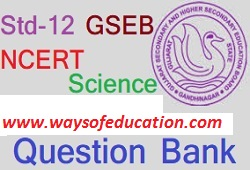 STD 12 NCERT GSEB SCIENCE QUESTION BANK FOR NEET EXAM AND GUJCET EXAM