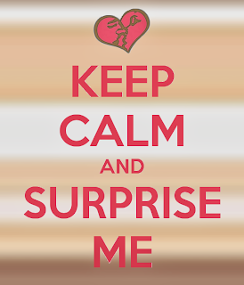keep calm and surprise me