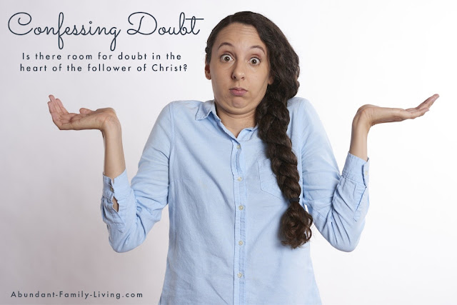 Confessing Doubt:  Is there room for doubt in the heart of the follower of Christ?