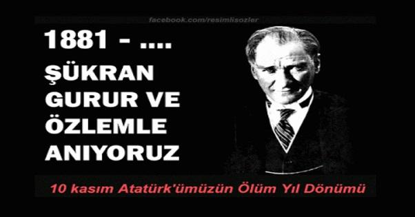 10 Kasım, Atatürk'ümüzü Saygı, Rahmet ve Özlemle anıyoruz