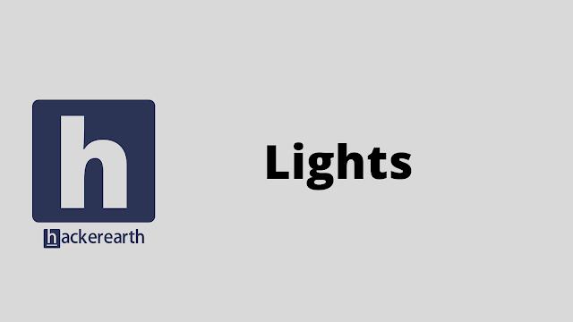 HackerEarth Lights problem solution