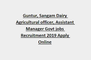 Guntur, Sangam Dairy Agricultural officer, Assistant Manager Govt jobs Recruitment 2019 Apply Online