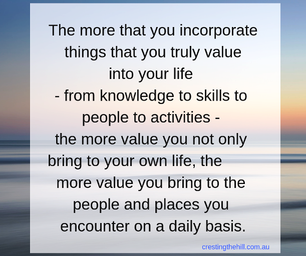 The more you incorporate things you value into your life... #midlife #women #quote