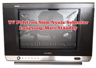 TV Polytron Slim Nyala Sebentar Langsung Mati Standby