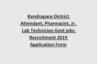 Kendrapara District Attendant, Pharmacist, Jr. Lab Technician Govt jobs Recruitment 2019 Application Form