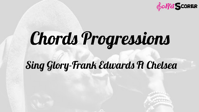 Chords Progressions And Lyrics: Sing Glory-Frank Edwards Ft Chelsea