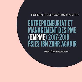Exemple Concours Master Entrepreneuriat et Management des PME (EMPME) 2017-2018 - Fsjes Ibn Zohr Agadir