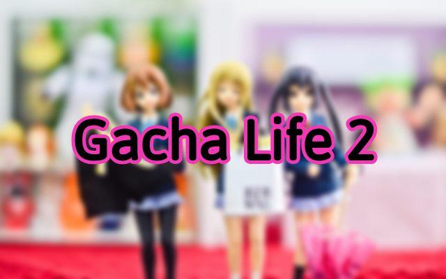 Gacha Life 2 Release Date, Trailer, Gameplay