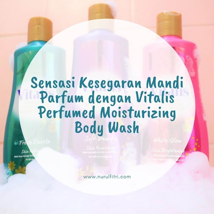 Sensasi Kesegaran Mandi Parfum dengan Vitalis Perfumed Moisturizing Body Wash