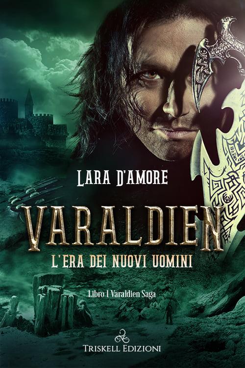 """Libri in uscita: """"Varaldien – L'Era dei Nuovi Uomini"""" (Serie Varaldien Saga #1) di Lara D'Amore"""