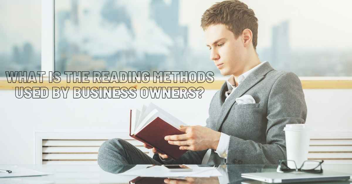 What Is The Reading Methods Used By Business Owners? - Moniedism