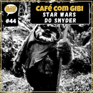 Café com Gibi 44: Star Wars de Snyder