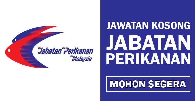 Jawatan Kosong di Jabatan Perikanan Malaysia - Tetap & Berpencen