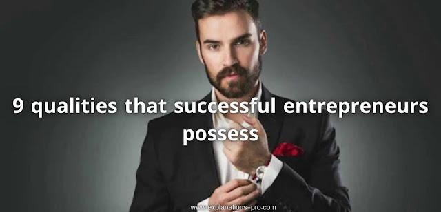 9 qualities that successful entrepreneurs possess