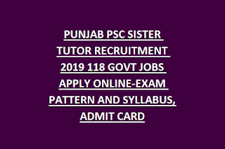 PUNJAB PSC SISTER TUTOR RECRUITMENT 2019 118 GOVT JOBS APPLY ONLINE-EXAM PATTERN AND SYLLABUS, ADMIT CARD