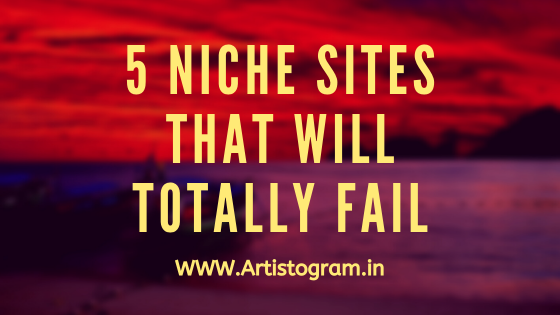 https://www.artistogram.in/2020/01/5-niche-sites-that-will-totally-fail.html