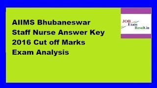 AIIMS Bhubaneswar Staff Nurse Answer Key 2016 Cut off Marks Exam Analysis