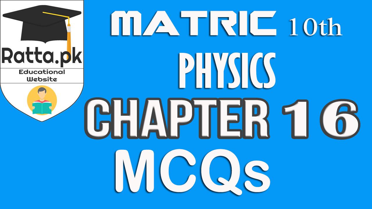 10th Physics Chapter 16 MCQs Solved | Matric Physics Notes - Ratta pk