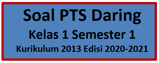 Soal PTS Daring Kelas 1 K13 Semester 1 Edisi 2020-2021