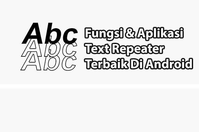 Fungsi dan Rekomendasi Aplikasi Text Repeater Android