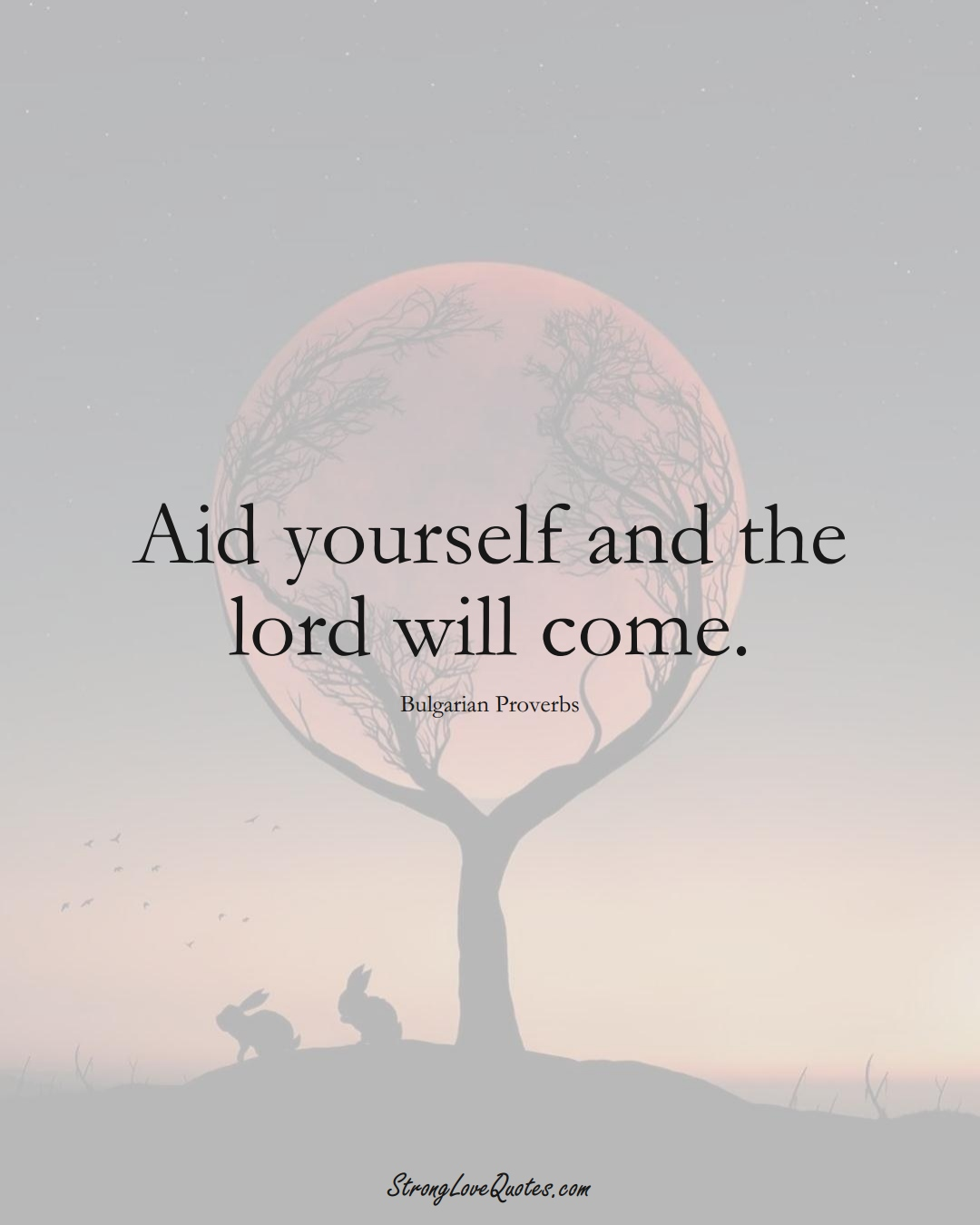 Aid yourself and the lord will come. (Bulgarian Sayings);  #EuropeanSayings