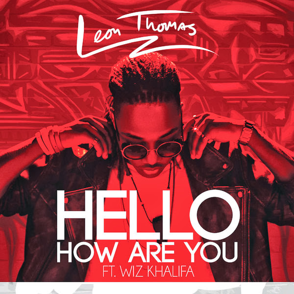 Leon Thomas - Hello How Are You (feat. Wiz Khalifa) - Single Cover