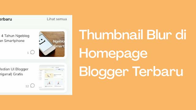 Cara Mengatasi Thumbnail Blur di Homepage Blogger Tampilan Terbaru