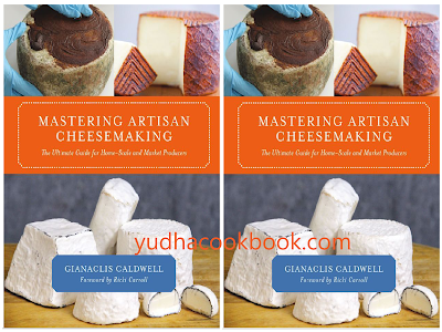 download ebook Mastering Artisan Cheesemaking: The Ultimate Guide for Home-Scale and Market Producers