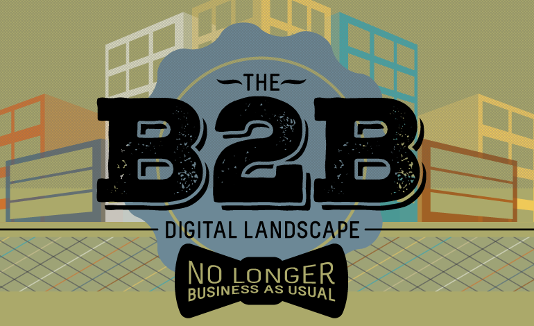 The B2B #DigitalMarketing Landscape: No Longer Business as Usual #Infographic