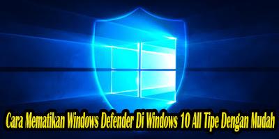 Cara Mematikan Windows Defender, Menonaktifkan Windows Defender, Windows 10, disabled, win 10, windows, defender, anti virus, windows 8, win 8,