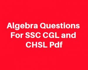 Previous Year Algebra Questions For SSC CGL and CHSL Download
