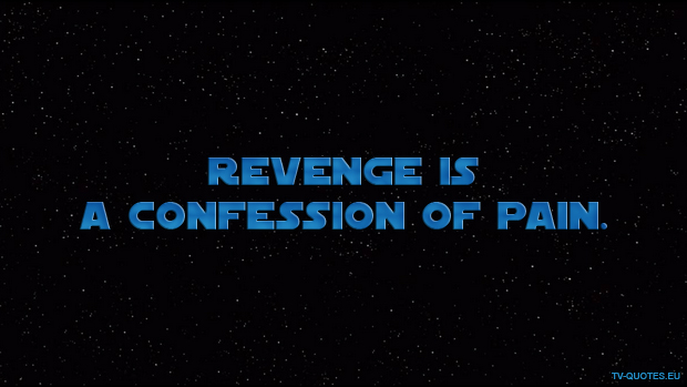Revenge is a confession of pain.