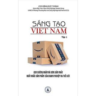 Sáng tạo Việt Nam tập 1: Con đường ngắn và đơn giản nhất xuất khẩu sản phẩm của Doanh nghiệp ra thế giới ebook PDF-EPUB-AWZ3-PRC-MOBI