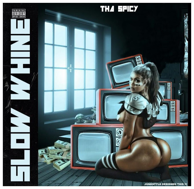 DOWNLOAD MP3: Tha Spicy - Slow Whine