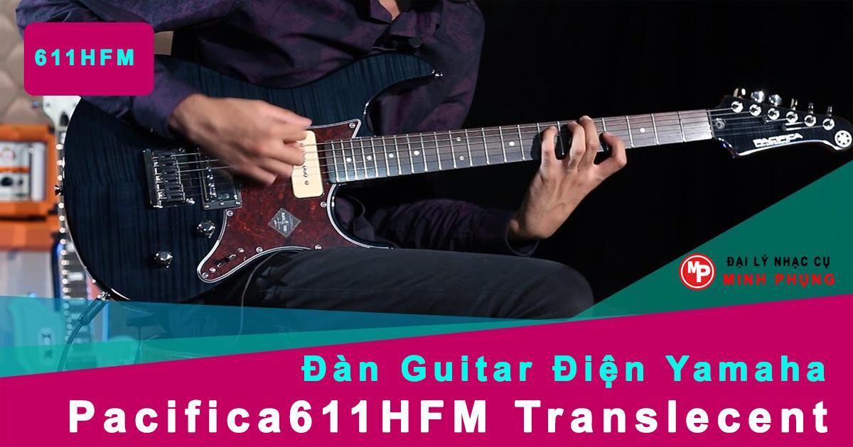 Đàn Guitar Điện Yamaha Pacifica611HFM Translecent