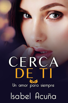 LIBRO - Cerca de ti (Un amor para siempre)  Isabel Acuña (Marzo 2016)  NOVELA ROMANTICA  Edición Digital Ebook Kindle  Comprar en Amazon España