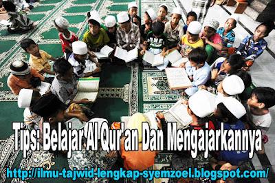 Tips: Belajar Al Qur'an Dan Mengajarkannya