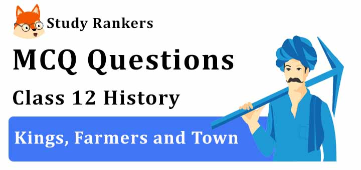 MCQ Questions for Class 12 History: Ch 2 Kings, Farmers and Town