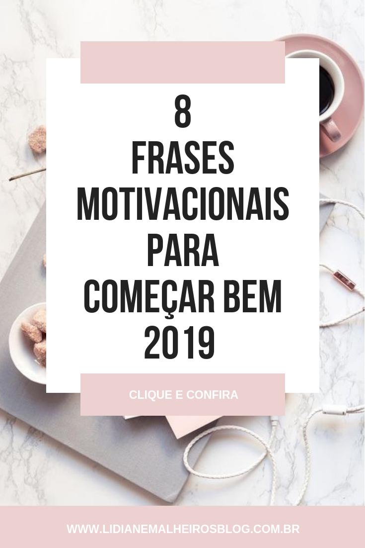 8 Frases Motivacionais Para Começar Bem 2019 Lidiane