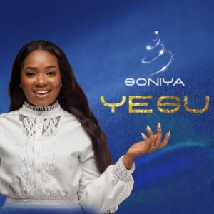 DOWNLOAD: Soniya - Yesu [Mp3 + Video]