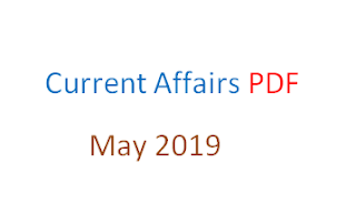 Current Affairs May 2019 PDF |Monthly GK and Current Affairs[English Language]