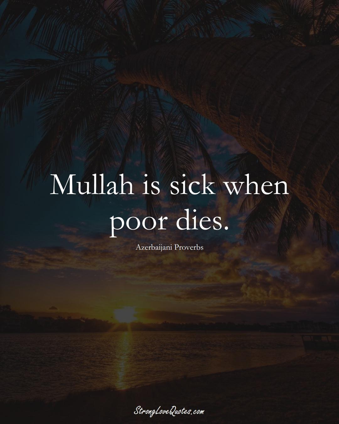 Mullah is sick when poor dies. (Azerbaijani Sayings);  #AsianSayings