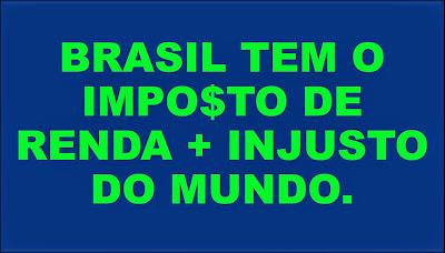 A imagem de fundo azul e caracteres em verde diz: Brasil tem o imposto de renda mais injusto do mundo.