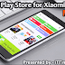 Installing Google Play Store on Xiaomi Phone [FIXED]