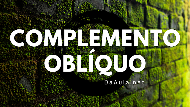 Língua Portuguesa: O que é Complemento Oblíquo