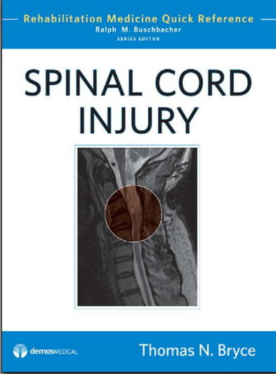 Spinal Cord Injury- Rehabilitation Medicine Quick Reference [PDF] Thomas N. Bryce