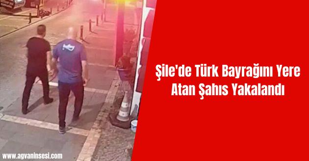 Şile'de Türk Bayrağını Yere Atan Şahıs Yakalandı
