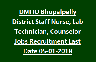 DMHO Bhupalpally District Staff Nurse, Lab Technician, Counselor Jobs Recruitment Notification Last Date 05-01-2018