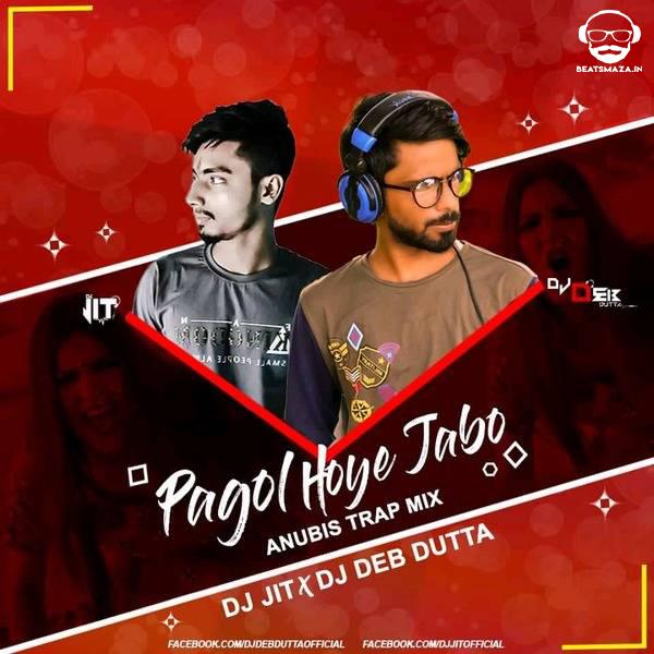Pagol Hoye Jabo Ami Anubis (Trap Mix) - Dj Jit X Dj Deb Dutta
